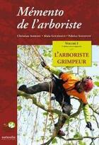 Couverture du livre « Mémento de l'arboriste t.1 ; l'arboriste grimpeur » de Christian Ambiehl et Alain Gourmaud et Fabrice Salvatoni aux éditions Naturalia