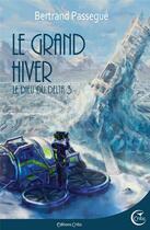Couverture du livre « Le dieu du delta t.3 ; le grand hiver » de Bertrand Passegue aux éditions Critic