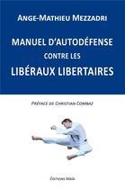 Couverture du livre « Manuel d'autodéfense contre les libéraux libertaires » de Ange-Mathieu Mezzadri aux éditions Editions Maia