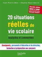 Couverture du livre « 20 situations réelles de vie scolaire » de Jean-Pierre Obin et Chantal Daux-Garcia aux éditions Hachette Education