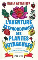 Couverture du livre « L'aventure extraordinaire des plantes voyageuses » de Katia Astafieff aux éditions Dunod
