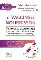 Couverture du livre « Les vaccins du nourrisson ; méningites bactériennes, une analyse scientifique » de Michel De Lorgeril aux éditions Chariot D'or
