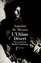 Couverture du livre « L'ultime désert ; vie et mort de Michel Vieuchange » de Antoine De Meaux aux éditions Libretto