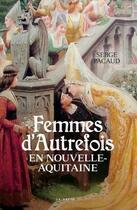 Couverture du livre « Femmes d'autrefois en Nouvelle Aquitaine » de Serge Pacaud aux éditions Geste