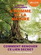 Couverture du livre « L'homme et la nature - comment faire renaitre ce lien secret ? - livre audio 1 cd mp3 » de Peter Wohlleben aux éditions Audiolib