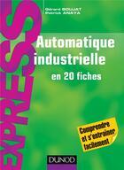 Couverture du livre « Automatique industrielle en 20 fiches » de Gerard Boujat aux éditions Dunod