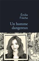 Couverture du livre « Un homme dangereux » de Emilie Frèche aux éditions Stock