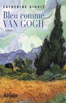 Couverture du livre « Bleu comme Van Gogh » de Catherine Rihoit aux éditions Rocher