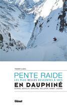 Couverture du livre « Ski de pente raide en Dauphiné ; les plus belles descentes à skis » de Thierry Clavel aux éditions Glenat