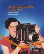 Couverture du livre « La photographie moderne » de Christian Gattinoni et Yannick Vigouroux aux éditions Scala