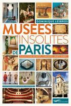 Couverture du livre « Musées insolites de Paris (édition 2018) » de Dominique Lesbros et Sylvain Ageorges aux éditions Parigramme