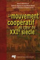 Couverture du livre « Le mouvement coopératif au coeur du XXI siècle » de Jean-Pierre Girard et Alain Gagnon aux éditions Pu De Quebec