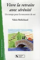 Couverture du livre « Vivre la retraite avec sérénité » de Valois et Robichaud aux éditions Chronique Sociale