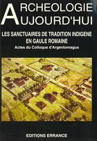 Couverture du livre « Les Sanctuaires De Tradition Indigene En Gaule Romaine » de Collectif aux éditions Errance