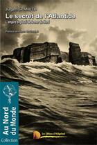 Couverture du livre « Le secret de l'Atlantide ; l'empire englouti de la mer du Nord » de Jurgen Spanuth aux éditions Heligoland