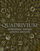 Couverture du livre « Quadrivium ; arithmétique, musique, géométrie, astronomie » de Collectif aux éditions Dervy