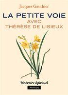 Couverture du livre « La petite voie avec Thérèse de Lisieux » de Jacques Gauthier aux éditions Artege