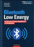 Couverture du livre « Bluetooth low energy - projets pour arduino, raspberry pi et smartphones » de Alasdair Allan et Don Coleman et Sandeep Mistry aux éditions Dunod