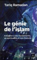 Couverture du livre « Le génie de l'Islam ; initiation à ses fondements, sa spiritualité et son histoire » de Tariq Ramadan aux éditions Archipoche