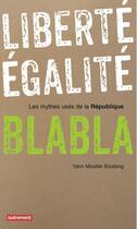Couverture du livre « Liberté, égalité, blabla ; les mythes usés de la République » de Yann Moulier Boutang aux éditions Autrement