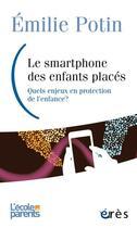 Couverture du livre « Smartphone, un nouvel acteur en protection de l'enfance » de Emilie Potin aux éditions Eres