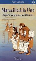 Couverture du livre « Marseille à la une ; l'âge d'or de la presse au XIXe siècle » de Echinard aux éditions Autres Temps