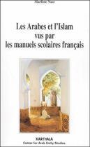 Couverture du livre « Les arabes et l'islam vus par les manuels scolaires francais - 1986 et 1997 » de Marlene Nasr aux éditions Karthala