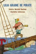 Couverture du livre « Lilia, graine de pirate » de Charlotte Cottereau et Valerie Weishar-Giuliani aux éditions Alice