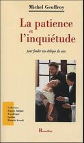 Couverture du livre « La patience et l'inquiétude pour fonder une éthique du soin » de Michel Geoffroy aux éditions Romillat