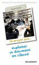 Couverture du livre « Un projet pour... exploiter un document en classe » de Collectif aux éditions Delagrave