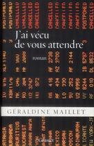Couverture du livre « J'ai vécu de vous attendre » de Geraldine Maillet aux éditions Grasset Et Fasquelle