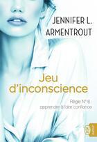 Couverture du livre « Jeu d'inconscience ; règle n°6 : apprendre à faire confiance » de Jennifer L. Armentrout aux éditions J'ai Lu