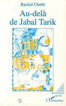 Couverture du livre « Au-Dela De Jabal Tarik » de Rachid Chebli aux éditions L'harmattan