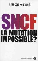 Couverture du livre « SNCF, la mutation impossible ? » de Regniault F aux éditions Jean-claude Gawsewitch