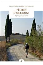 Couverture du livre « Pèlerin d'occident ; a pied jusqu'à Rome » de Francois-Xavier De Villemagne aux éditions Transboreal