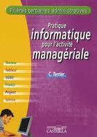 Couverture du livre « Pratique informatique pour l'activité managériale ; filières tertiaires administratives » de Terrier C. aux éditions Delagrave