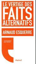 Couverture du livre « Le vertige des faits alternatifs » de Arnaud Esquerre aux éditions Textuel