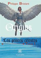Couverture du livre « Les princes célestes t.1 » de Philippe Briolant aux éditions Le Lys Bleu