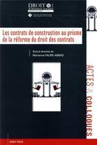 Couverture du livre « Les contrats de construction au prisme de la réforme du droit des contrats » de Collectif et Marianne Faure-Abbad aux éditions Universite De Poitiers