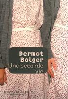 Couverture du livre « Une seconde vie » de Dermot Bolger aux éditions Joelle Losfeld