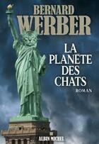 Couverture du livre « La planète des chats » de Bernard Werber aux éditions Albin Michel
