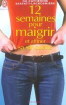 Couverture du livre « Douze semaines pour maigrir et affiner sa silhouette » de Serfaty-Lacrosniere aux éditions J'ai Lu
