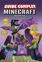 Couverture du livre « Minecraft ; le guide complet ; non officiel » de Christopher Burton et Michael Lummis et Kathleen Pleet et Daz Tibbles aux éditions First Interactive