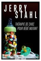 Couverture du livre « Thérapie de choc pour bébé mutant » de Jerry Stahl aux éditions Rivages