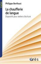 Couverture du livre « La chaufferie de langue dispositifs pour ateliers d'ecriture » de Philippe Berthaut aux éditions Eres
