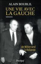 Couverture du livre « Une vie avec la gauche ; de Mitterrand à Hollande » de Alain Boublil aux éditions Archipel
