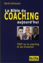 Couverture du livre « La bible du coaching aujourd'hui ; tout sur le coaching et son évolution » de David Lefrancois aux éditions Maxima Laurent Du Mesnil