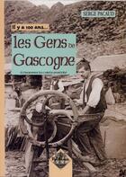 Couverture du livre « Il y a 100 ans... les gens de Gascogne à travers la carte postale » de Serge Pacaud aux éditions Editions Des Regionalismes