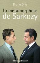 Couverture du livre « La métamorphose de Sarkozy » de Bruno Dive aux éditions Jacob-duvernet