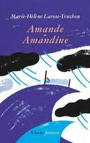 Couverture du livre « Amande-Amandine » de Marie-Helene Larose-Truchon aux éditions L'arche